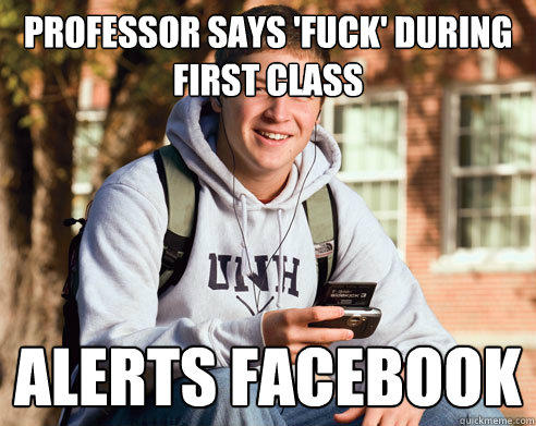 professor says 'fuck' during first class alerts facebook - professor says 'fuck' during first class alerts facebook  College Freshman