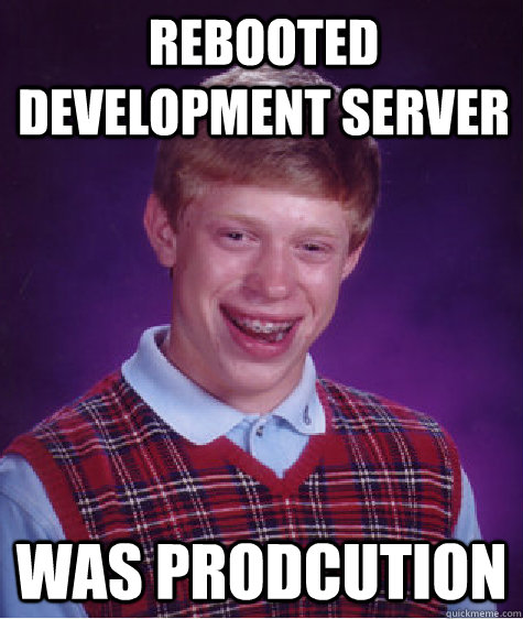Rebooted development server was prodcution - Rebooted development server was prodcution  Bad Luck Brian