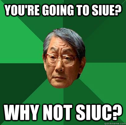 You're going to SIUE? Why not SIUC?  High Expectations Asian Father