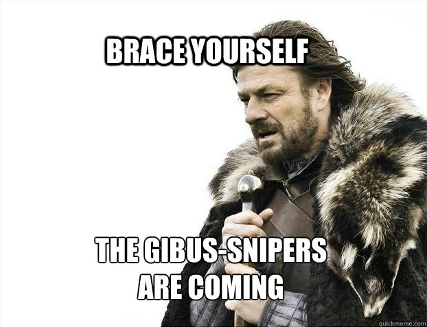 BRACE YOURSELf The gibus-snipers are coming - BRACE YOURSELf The gibus-snipers are coming  BRACE YOURSELF SOLO QUEUE