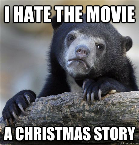 I hate the movie A Christmas story - I hate the movie A Christmas story  Confession Bear