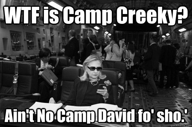 WTF is Camp Creeky? Ain't No Camp David fo' sho.'  Badass Hillary