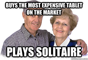 buys the most expensive tablet on the market plays solitaire  Scumbag Grandparents