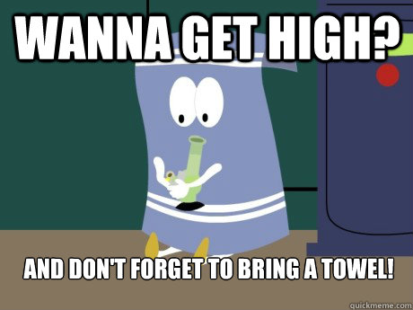 Wanna get high? And don't forget to bring a towel!