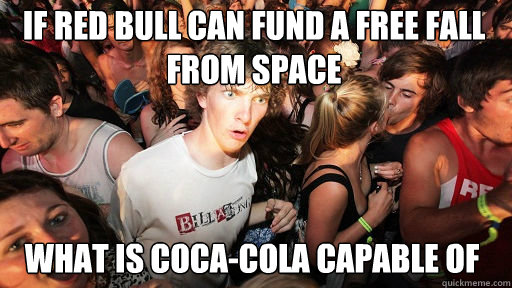 If Red Bull can fund a free fall from space  What is Coca-Cola capable of - If Red Bull can fund a free fall from space  What is Coca-Cola capable of  Sudden Clarity Clarence