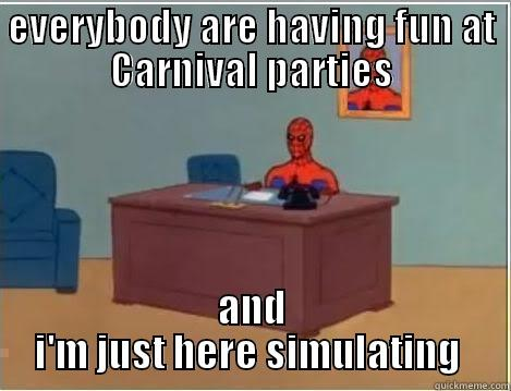 EVERYBODY ARE HAVING FUN AT CARNIVAL PARTIES AND I'M JUST HERE SIMULATING  Spiderman Desk