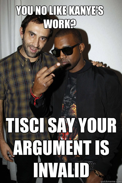 you no like kanye's work? tisci say your argument is invalid Caption 3 goes here