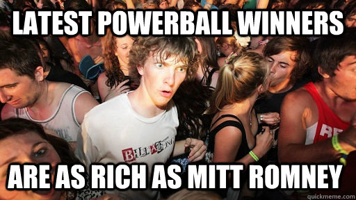 Latest Powerball Winners are as rich as mitt romney - Latest Powerball Winners are as rich as mitt romney  Sudden Clarity Clarence