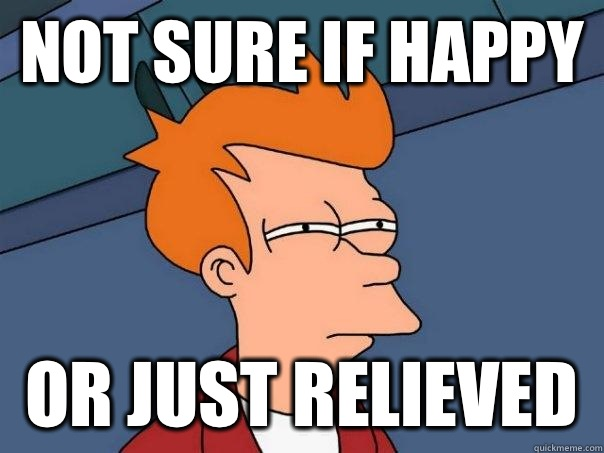Not sure if happy or just relieved  - Not sure if happy or just relieved   Futurama Fry