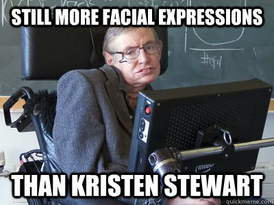 still more facial expressions than kristen stewart - still more facial expressions than kristen stewart  Stephen Hawking