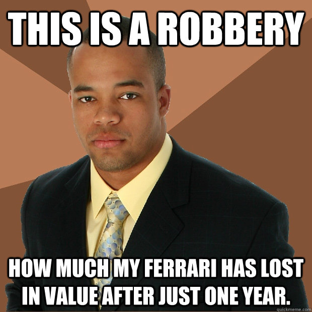 this is a robbery how much my ferrari has lost in value after just one year. - this is a robbery how much my ferrari has lost in value after just one year.  Successful Black Man