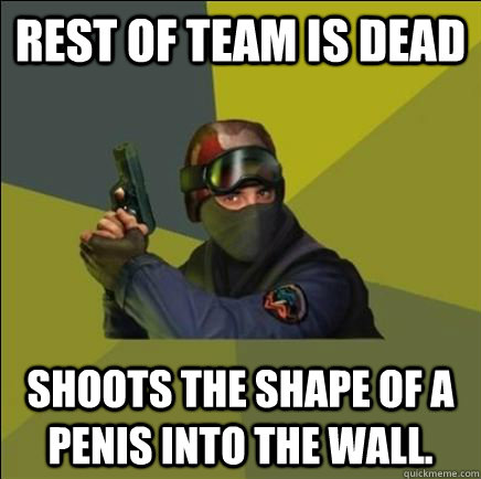 Rest of team is dead Shoots the shape of a penis into the wall.