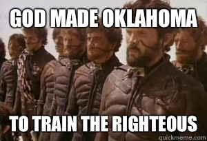 God made Oklahoma To train the righteous