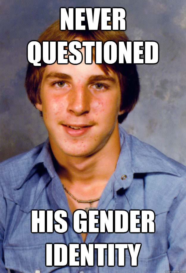 NEVER QUESTIONED HIS GENDER IDENTITY - NEVER QUESTIONED HIS GENDER IDENTITY  Old Economy Steven