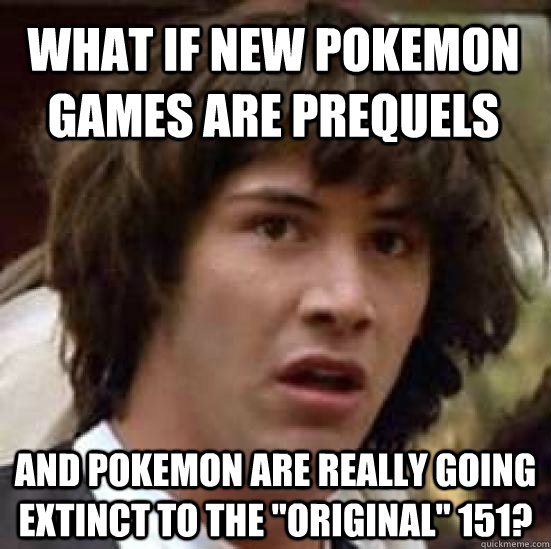 What if new pokemon games are prequels and pokemon are really going extinct to the