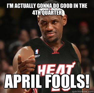 I'm actually gonna do good in the 4th quarter april fools!