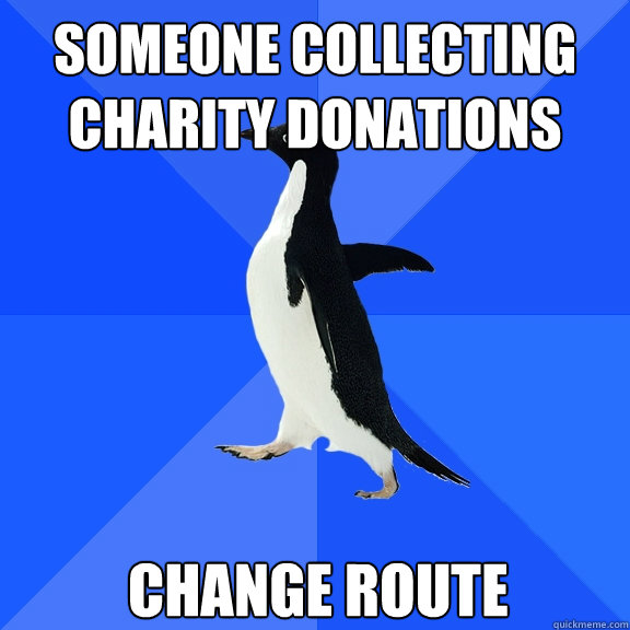 someone collecting charity donations change route - someone collecting charity donations change route  Socially Awkward Penguin