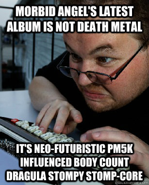 morbid angel's latest album is not death metal it's neo-futuristic pm5k influenced body count dragula stompy stomp-core