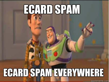 ECARD SPAM ECARD SPAM EVERYWHERE - ECARD SPAM ECARD SPAM EVERYWHERE  woody and buzz