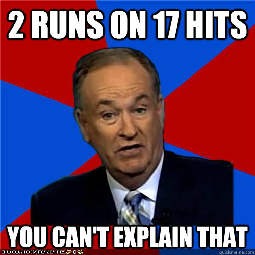 2 runs on 17 hits You can't explain that - 2 runs on 17 hits You can't explain that  Bill OReilly