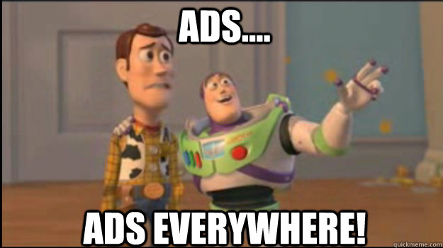 Ads.... Ads everywhere!