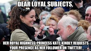 Dear Loyal Subjects, Her Royal Highness, Princess Kate, kindly requests your presence as her follower on Twitter!  Kate Middleton