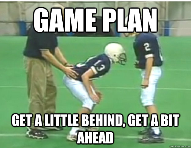 Game plan Get a little behind, get a bit ahead  Penn State