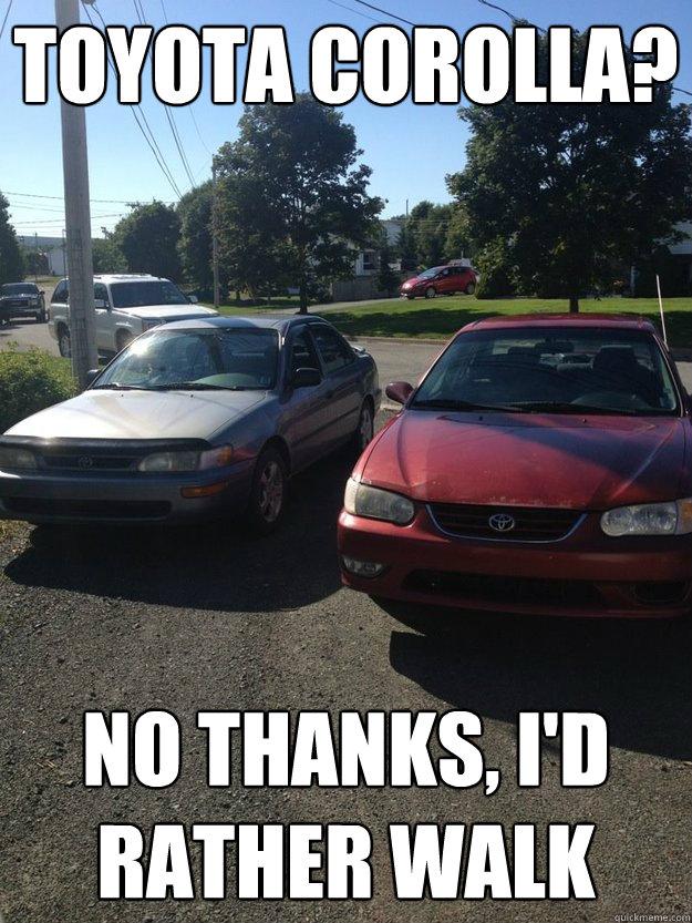Toyota Corolla No Thanks Id Rather Walk Misc Quickmeme