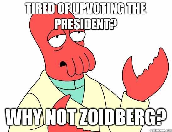 Tired of upvoting the President? why not Zoidberg?