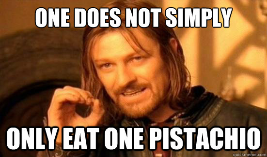 One Does Not Simply only eat one pistachio - One Does Not Simply only eat one pistachio  Boromir