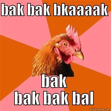 BAK BAK BKAAAAK  BAK BAK BAK BAL Anti-Joke Chicken