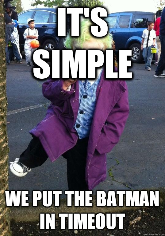 it's simple we put the batman in timeout - it's simple we put the batman in timeout  Joker kid