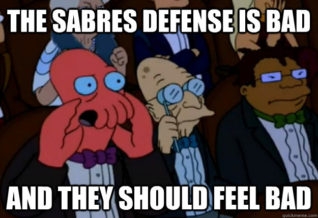 the Sabres Defense is bad and they should feel bad - the Sabres Defense is bad and they should feel bad  Misc