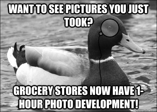 want to see pictures you just took?  grocery stores now have 1-hour photo development!  - want to see pictures you just took?  grocery stores now have 1-hour photo development!   Outdated Advice Mallard