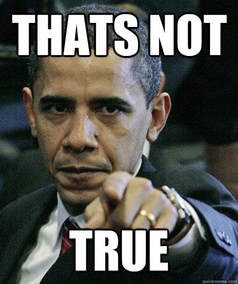 THATS NOT TRUE - THATS NOT TRUE  Pissed Off Obama