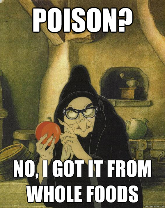 Poison? No, I got it from Whole Foods