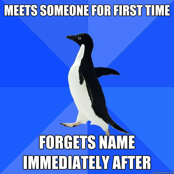 meets someone for first time forgets name immediately after - meets someone for first time forgets name immediately after  Socially Awkward Penguin