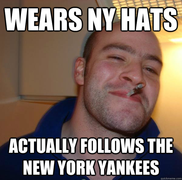 Wears NY hats Actually follows the New York Yankees - Wears NY hats Actually follows the New York Yankees  Misc