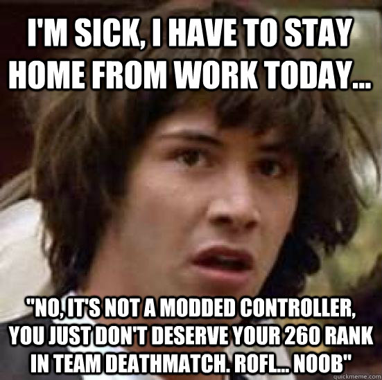 Funny Meme Sick : I m sick have to stay home from work today quot no it s