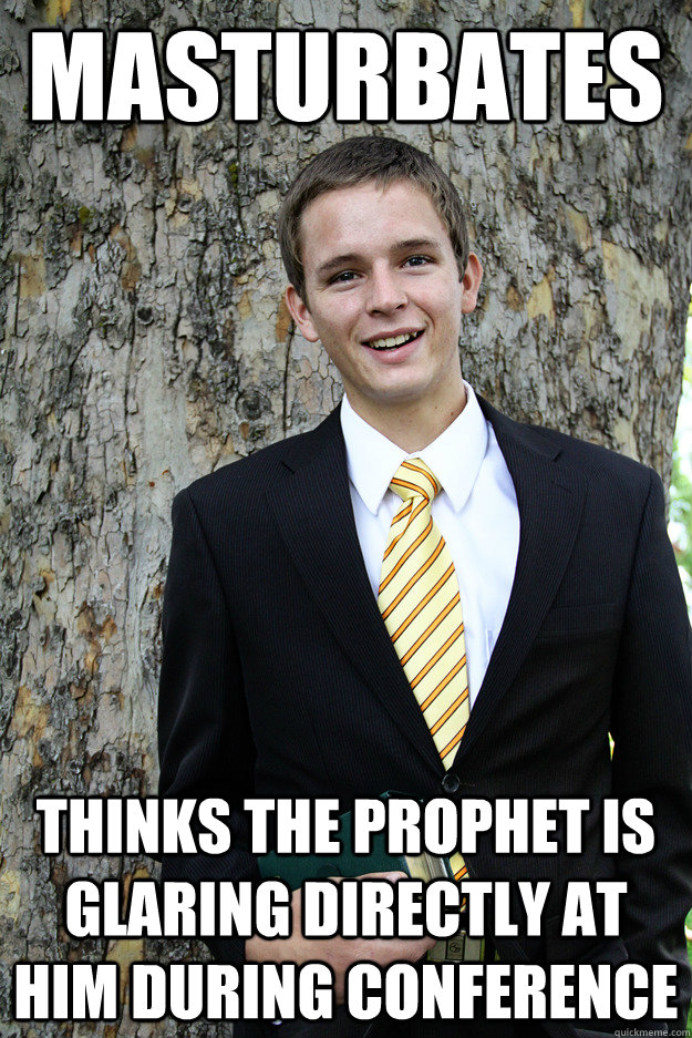 masturbates thinks the prophet is glaring directly at him during conference  Peter Priesthood
