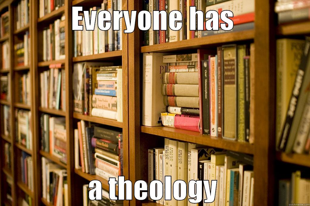 Everyone has a theology - EVERYONE HAS A THEOLOGY Misc