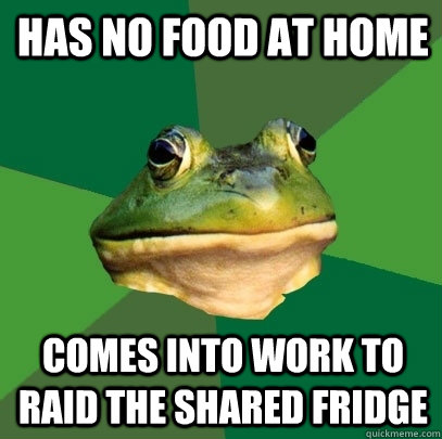has no food at home comes into work to raid the shared fridge - has no food at home comes into work to raid the shared fridge  Foul Bachelor Frog