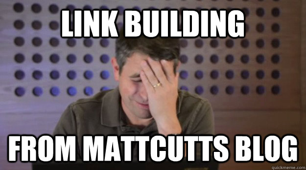 link building from mattcutts blog - link building from mattcutts blog  Facepalm Matt Cutts