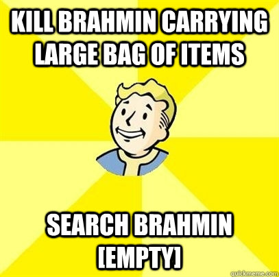 Kill Brahmin carrying large bag of items Search Brahmin [Empty] - Kill Brahmin carrying large bag of items Search Brahmin [Empty]  Fallout 3