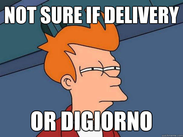 Not sure if delivery Or DiGiorno - Not sure if delivery Or DiGiorno  Futurama Fry