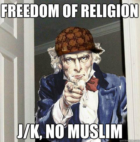 freedom of religion j/k, no muslim - freedom of religion j/k, no muslim  Scumbag Uncle Sam
