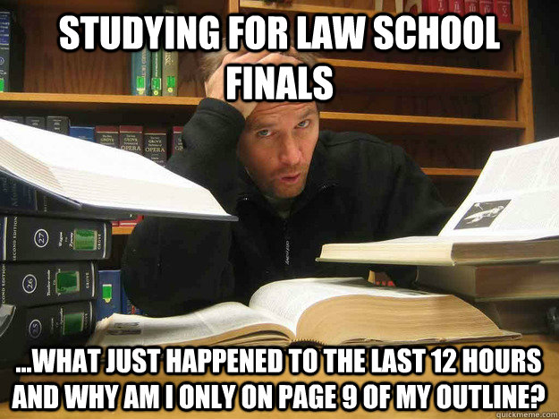 Studying For Law School Finals ...What Just Happened To