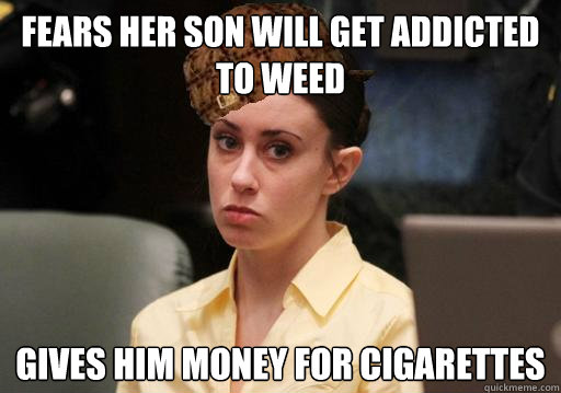 Fears her son will get addicted to weed Gives him money for cigarettes