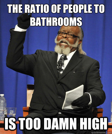 The ratio of people to bathrooms is too damn high - The ratio of people to bathrooms is too damn high  The Rent Is Too Damn High