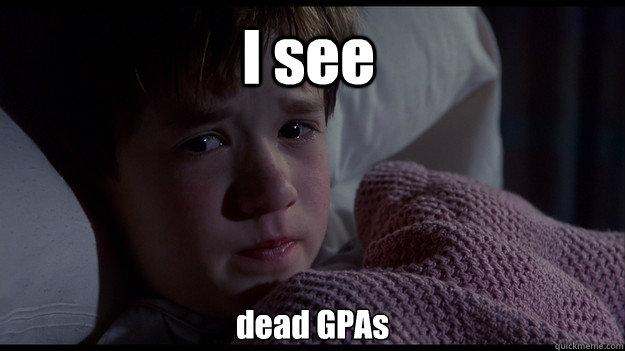 I see  dead GPAs